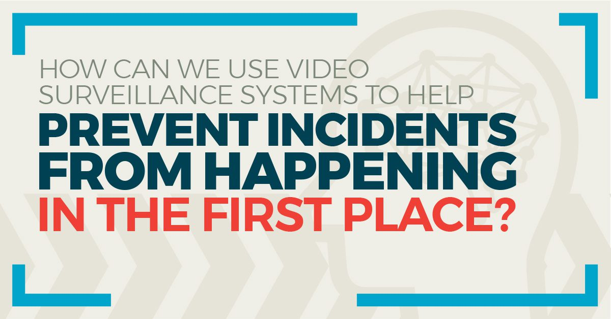 Use video surveillance to prevent incidents from happening